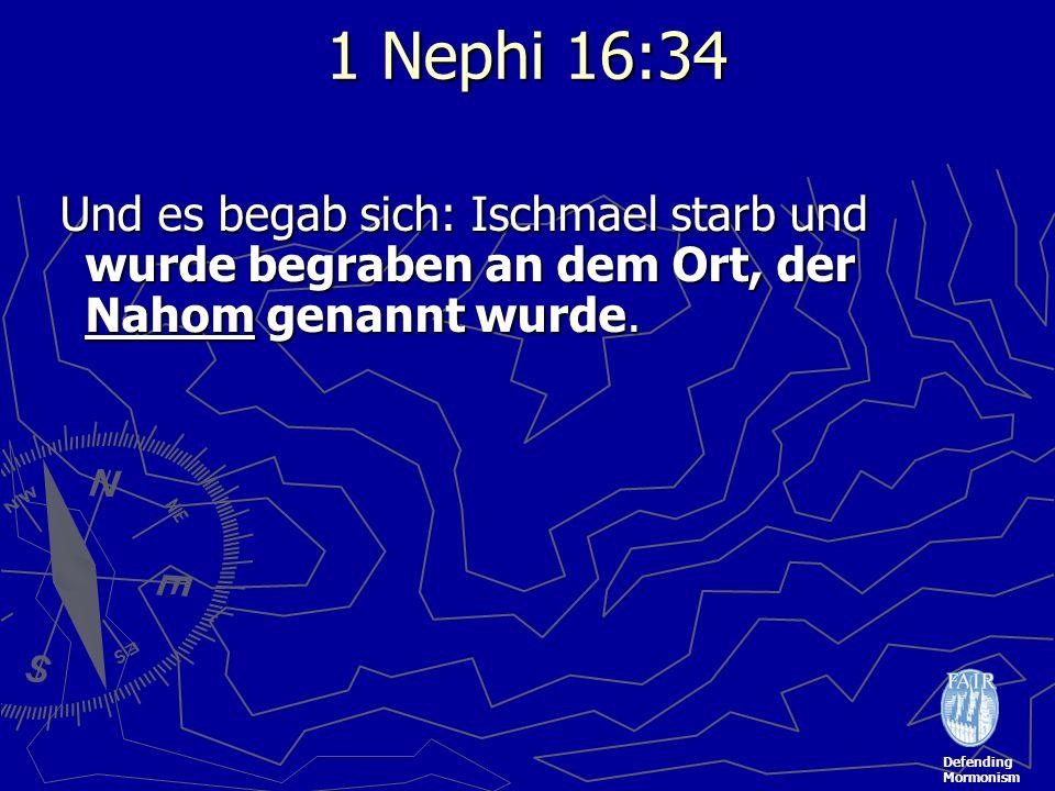 Defending Mormonism 1 Nephi 16:34 Und es begab sich: Ischmael starb und wurde begraben an dem Ort, der Nahom genannt wurde. Und es begab sich: Ischmae