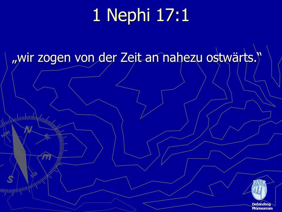 Defending Mormonism 1 Nephi 17:1 wir zogen von der Zeit an nahezu ostwärts.