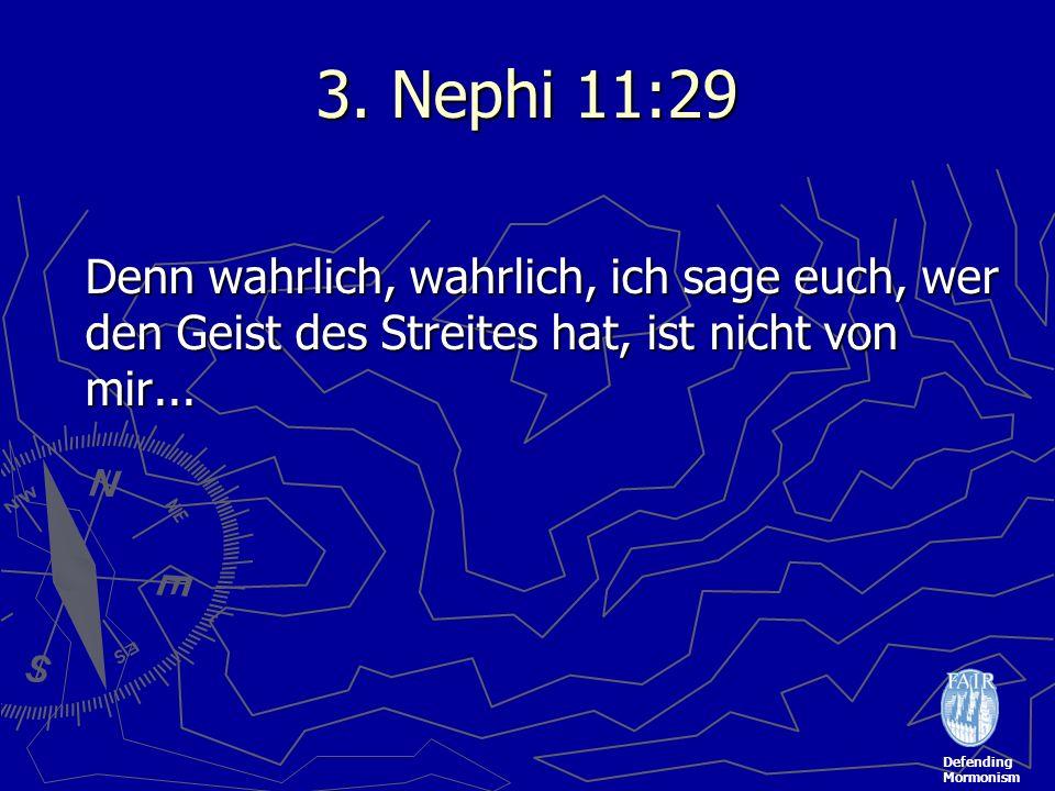 Defending Mormonism 3. Nephi 11:29 Denn wahrlich, wahrlich, ich sage euch, wer den Geist des Streites hat, ist nicht von mir...