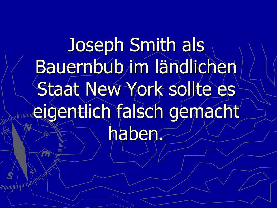 Joseph Smith als Bauernbub im ländlichen Staat New York sollte es eigentlich falsch gemacht haben.