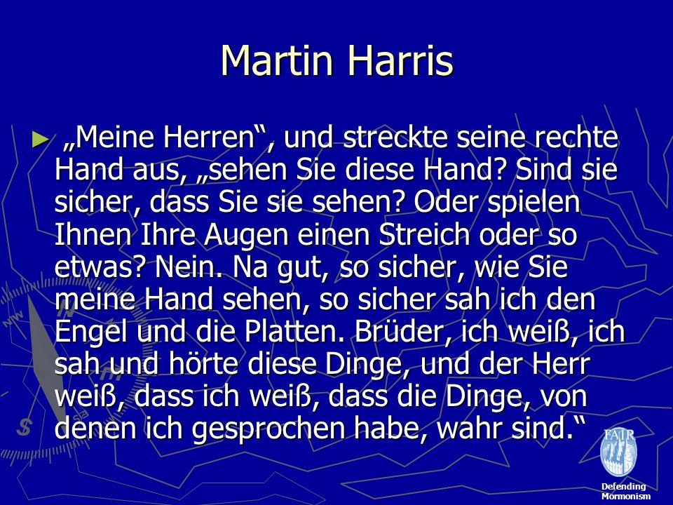Defending Mormonism Martin Harris Meine Herren, und streckte seine rechte Hand aus, sehen Sie diese Hand? Sind sie sicher, dass Sie sie sehen? Oder sp