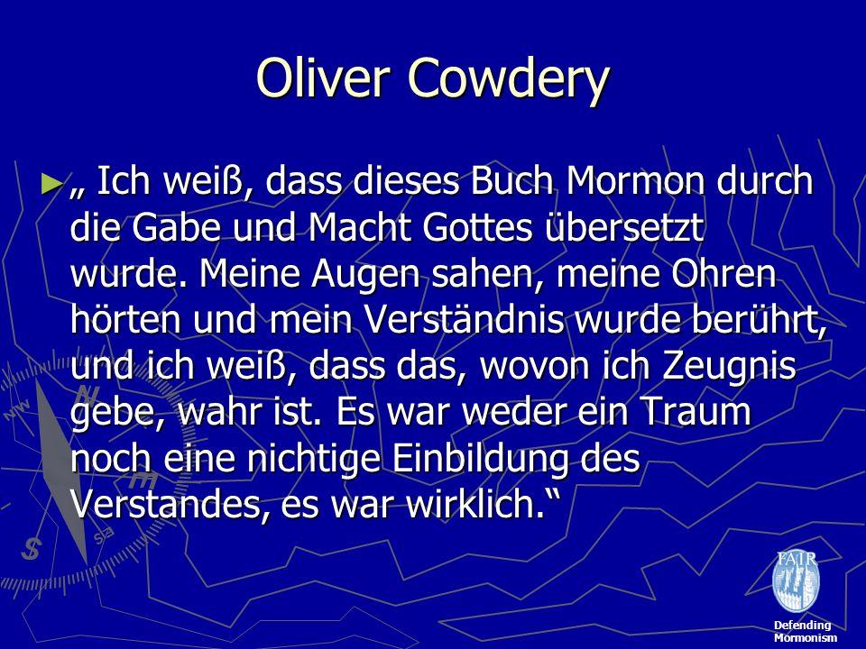 Defending Mormonism Oliver Cowdery Ich weiß, dass dieses Buch Mormon durch die Gabe und Macht Gottes übersetzt wurde. Meine Augen sahen, meine Ohren h
