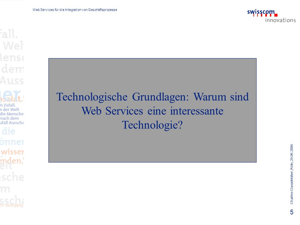 Web Services für die Integration von Geschäftsprozesse Charles Clavadetsher, Köln, 29.06.2006 5 Technologische Grundlagen: Warum sind Web Services eine interessante Technologie