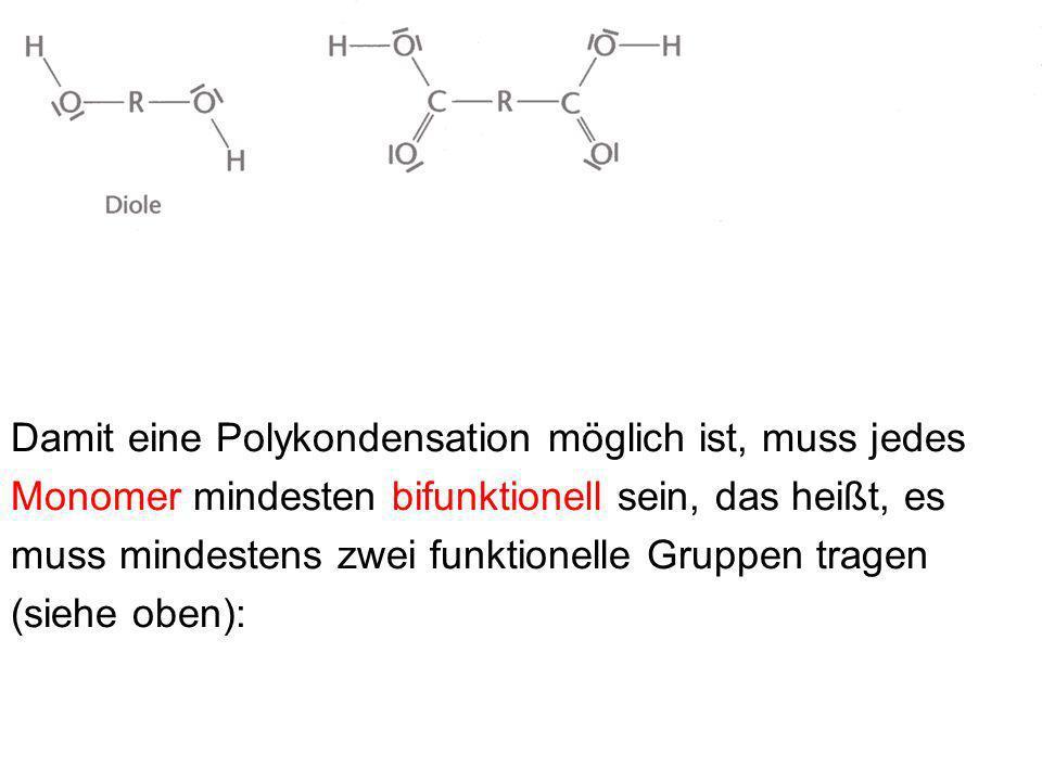Damit eine Polykondensation möglich ist, muss jedes Monomer mindesten bifunktionell sein, das heißt, es muss mindestens zwei funktionelle Gruppen tragen (siehe oben):
