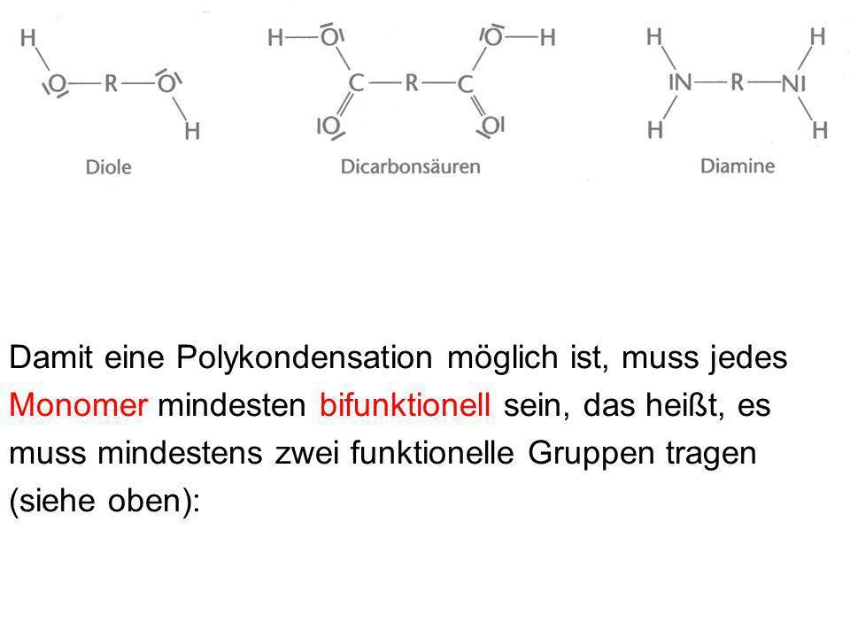 Zu einer Polykondensation benötigt man zwei verschie- dene Monomere mit unterschiedlichen funktionellen Gruppen!!!