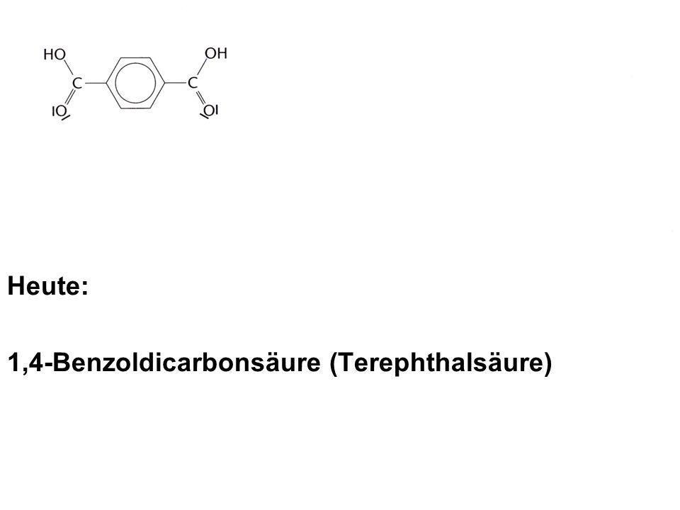Heute: 1,4-Benzoldicarbonsäure (Terephthalsäure) und