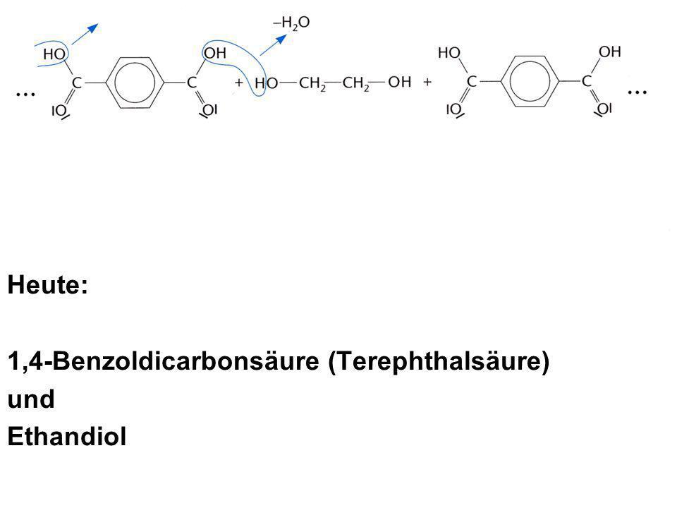 Heute: 1,4-Benzoldicarbonsäure (Terephthalsäure) und Ethandiol