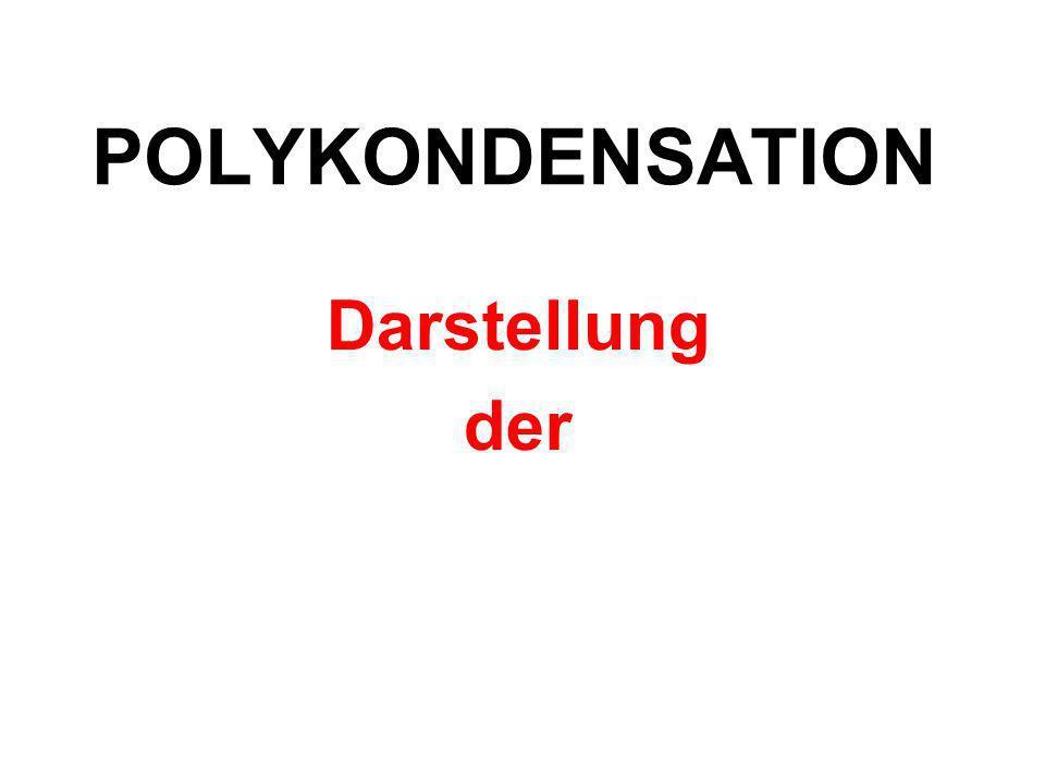 POLYKONDENSATION Darstellung der Polyester