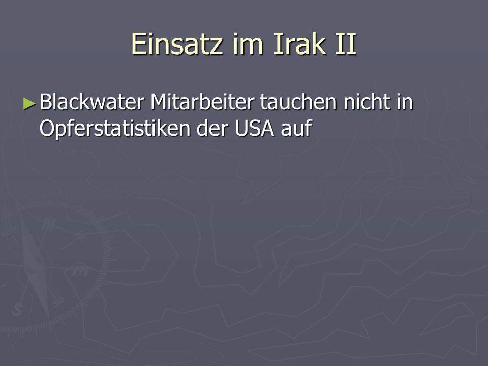 Einsatz im Irak II Blackwater Mitarbeiter tauchen nicht in Opferstatistiken der USA auf Blackwater Mitarbeiter tauchen nicht in Opferstatistiken der USA auf