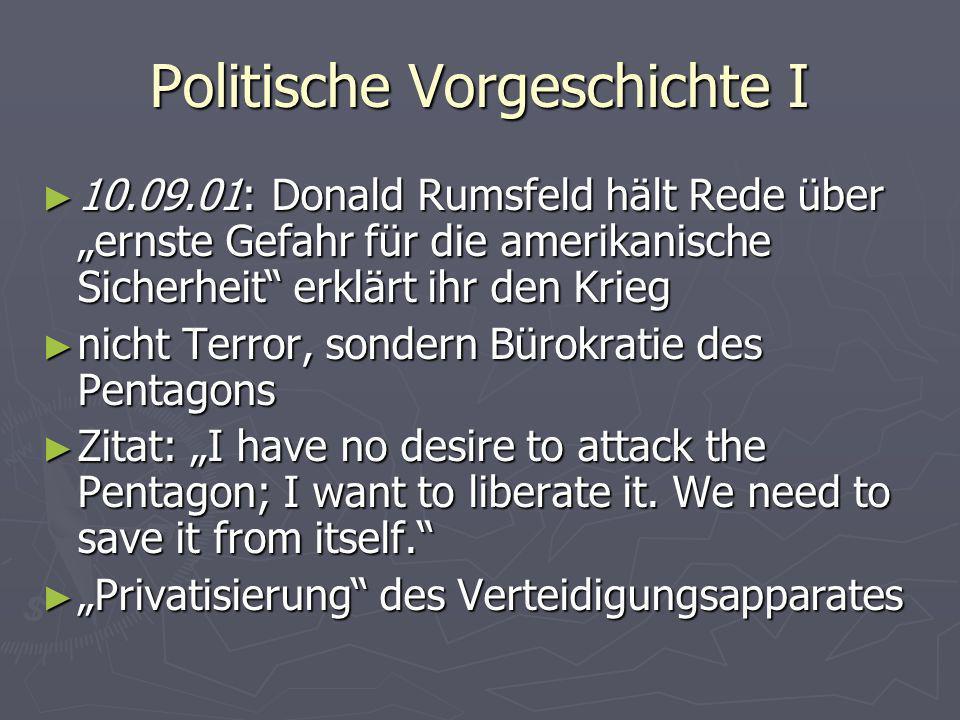 Politische Vorgeschichte II 11.09.01: Angriff auf das WTC 11.09.01: Angriff auf das WTC Rumsfeld sieht Gelegenheit gekommen Rumsfeld sieht Gelegenheit gekommen Neuordnung des Militärs (Rumsfeld Doctrine) Neuordnung des Militärs (Rumsfeld Doctrine) Zitat: We have to be proactive, not reactive.