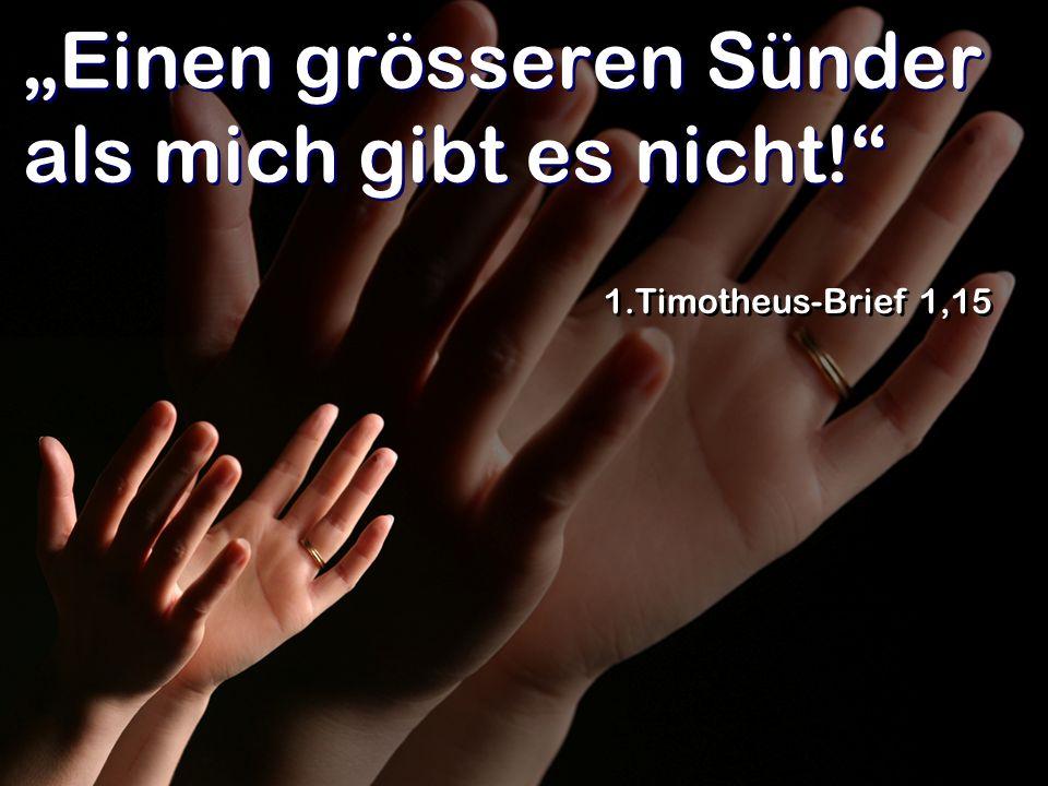 Einen grösseren Sünder als mich gibt es nicht! 1.Timotheus-Brief 1,15