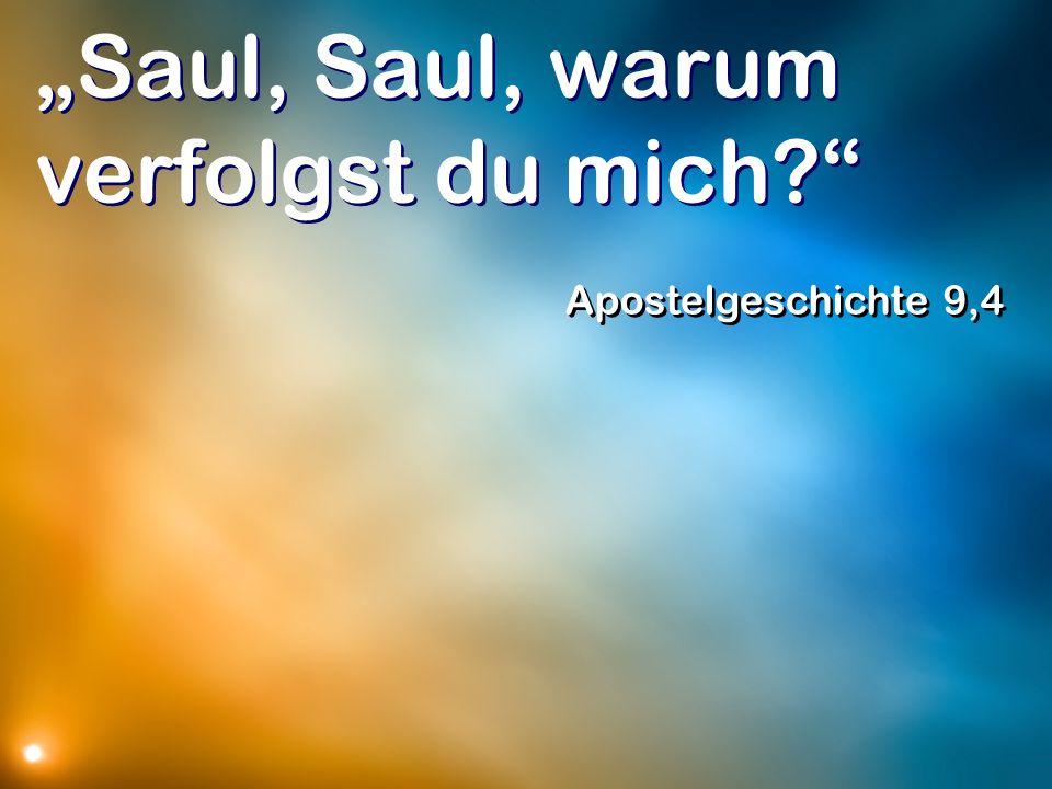 Saul, Saul, warum verfolgst du mich? Apostelgeschichte 9,4