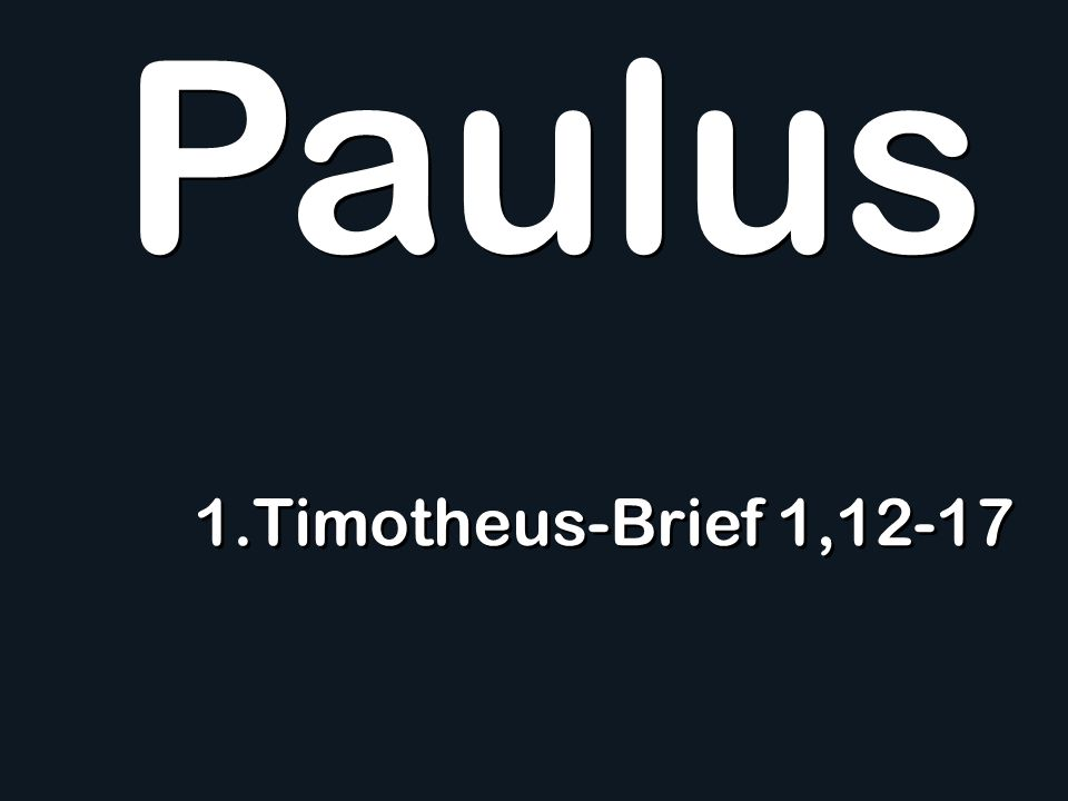 1.Timotheus-Brief 1,12-17 Paulus