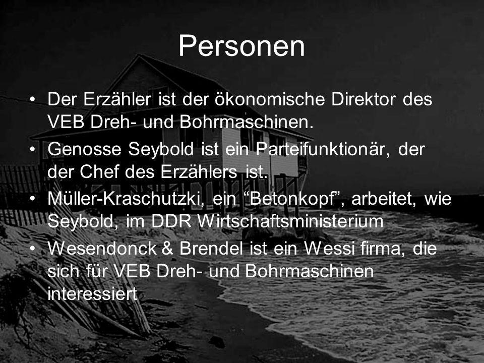 Personen Der Erzähler ist der ökonomische Direktor des VEB Dreh- und Bohrmaschinen.