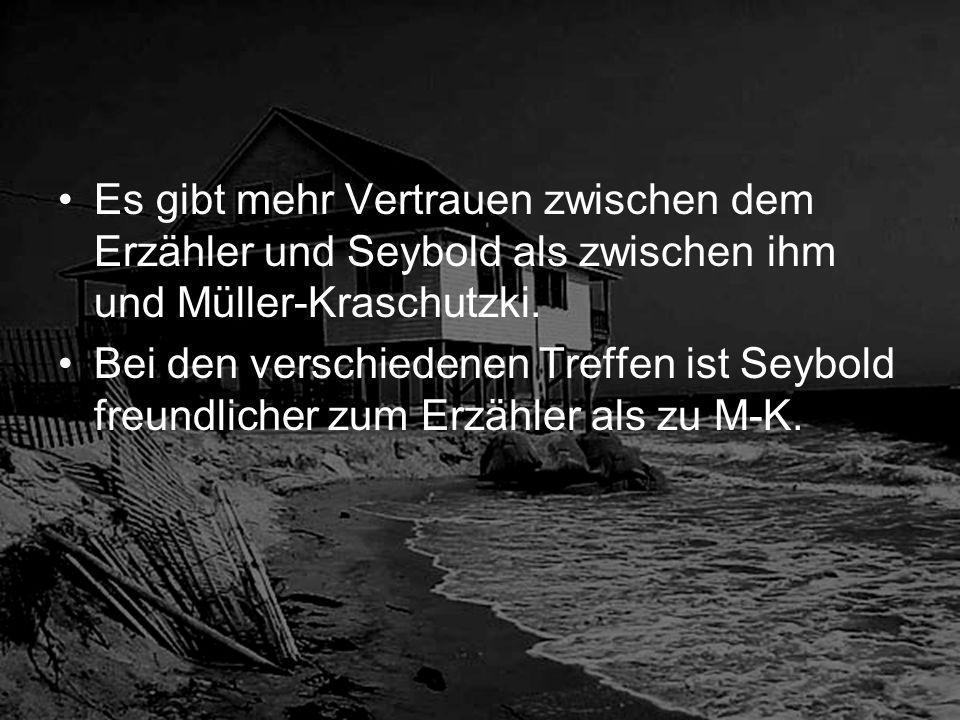 Es gibt mehr Vertrauen zwischen dem Erzähler und Seybold als zwischen ihm und Müller-Kraschutzki.