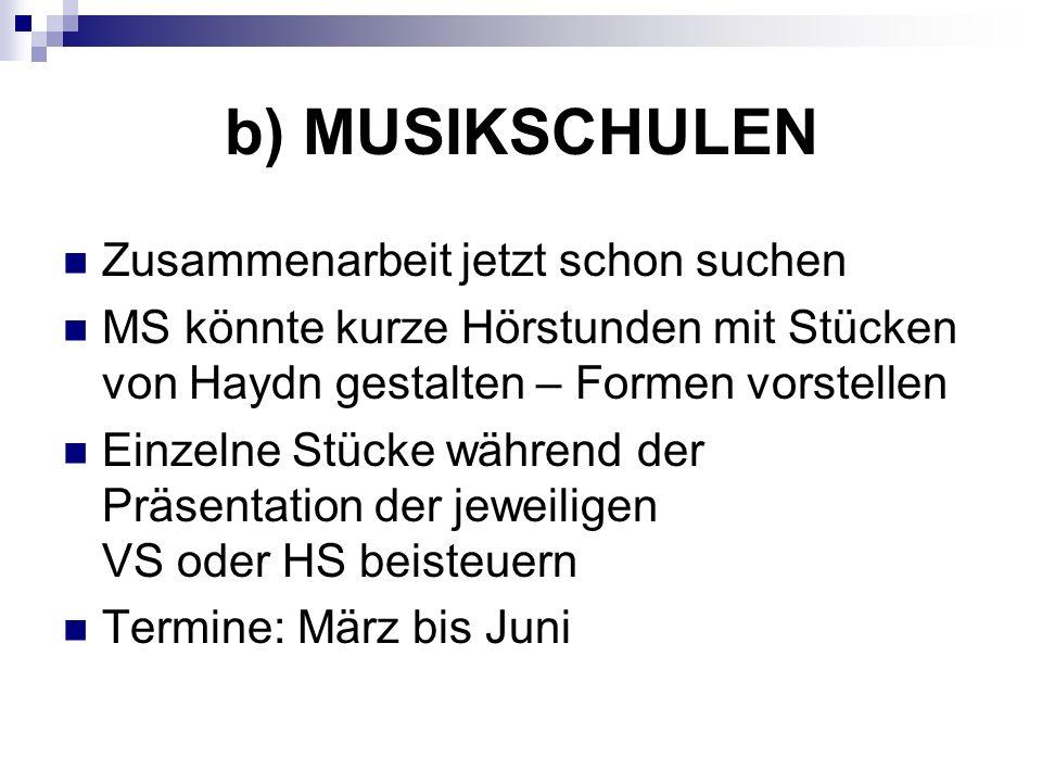 b) MUSIKSCHULEN Zusammenarbeit jetzt schon suchen MS könnte kurze Hörstunden mit Stücken von Haydn gestalten – Formen vorstellen Einzelne Stücke währe