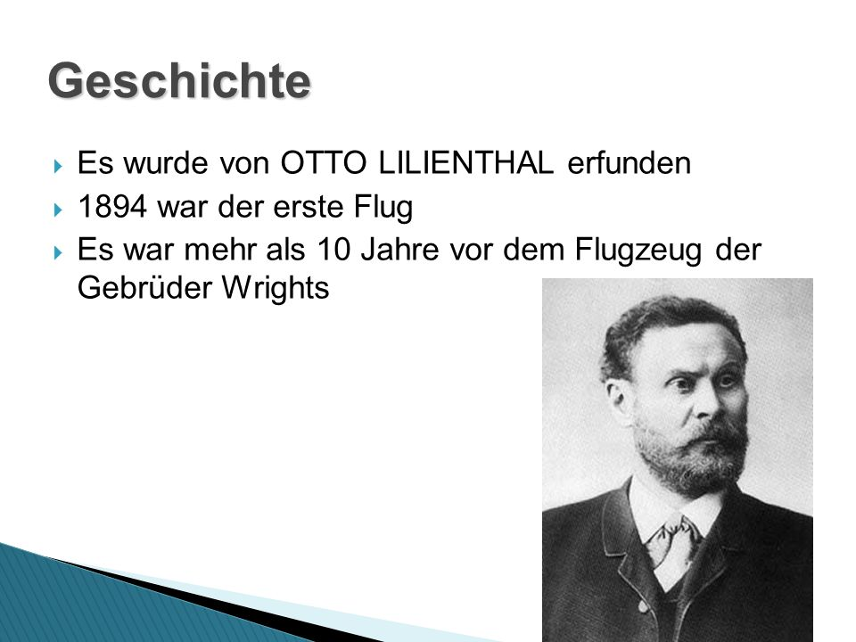 Es wurde von OTTO LILIENTHAL erfunden 1894 war der erste Flug Es war mehr als 10 Jahre vor dem Flugzeug der Gebrüder Wrights Geschichte