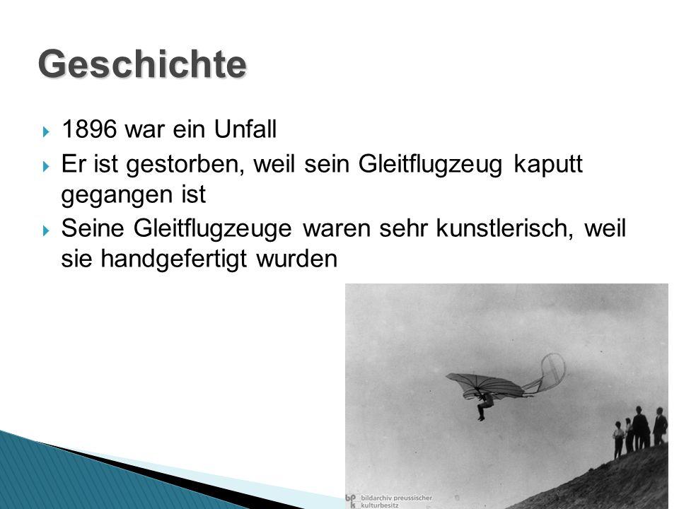 1896 war ein Unfall Er ist gestorben, weil sein Gleitflugzeug kaputt gegangen ist Seine Gleitflugzeuge waren sehr kunstlerisch, weil sie handgefertigt wurden Geschichte