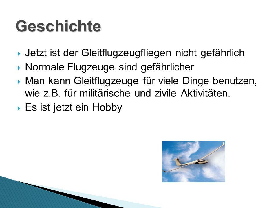 Jetzt ist der Gleitflugzeugfliegen nicht gefährlich Normale Flugzeuge sind gefährlicher Man kann Gleitflugzeuge für viele Dinge benutzen, wie z.B.