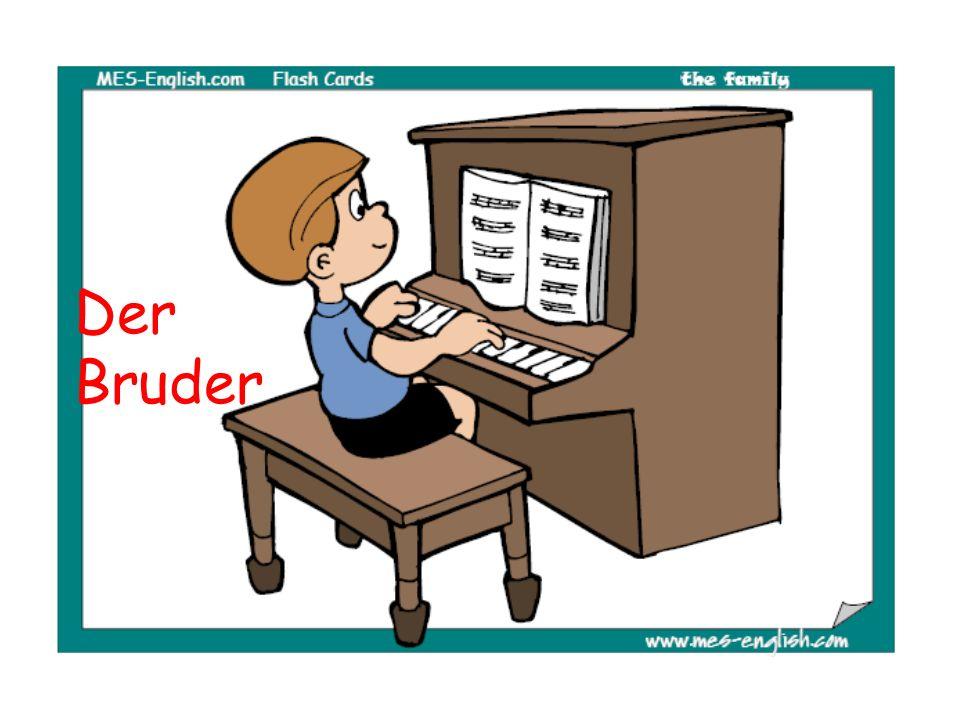 Das ist mein Bruder.A. Er spielt Klavier wie ein Wunderkind.