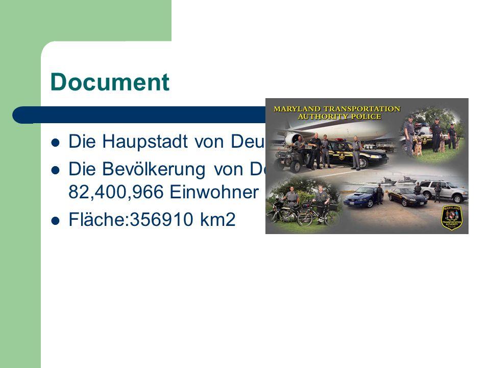 Document Die Haupstadt von Deutschland ist Berlin Die Bevölkerung von Deutschland beträgt 82,400,966 Einwohner Fläche:356910 km2