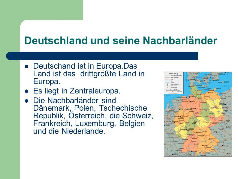 Deutschland und seine Nachbarländer Deutschand ist in Europa.Das Land ist das drittgrößte Land in Europa.
