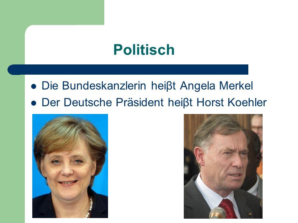 Politisch Die Bundeskanzlerin heiβt Angela Merkel Der Deutsche Präsident heiβt Horst Koehler