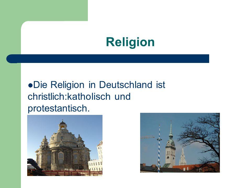 Religion Die Religion in Deutschland ist christlich:katholisch und protestantisch.