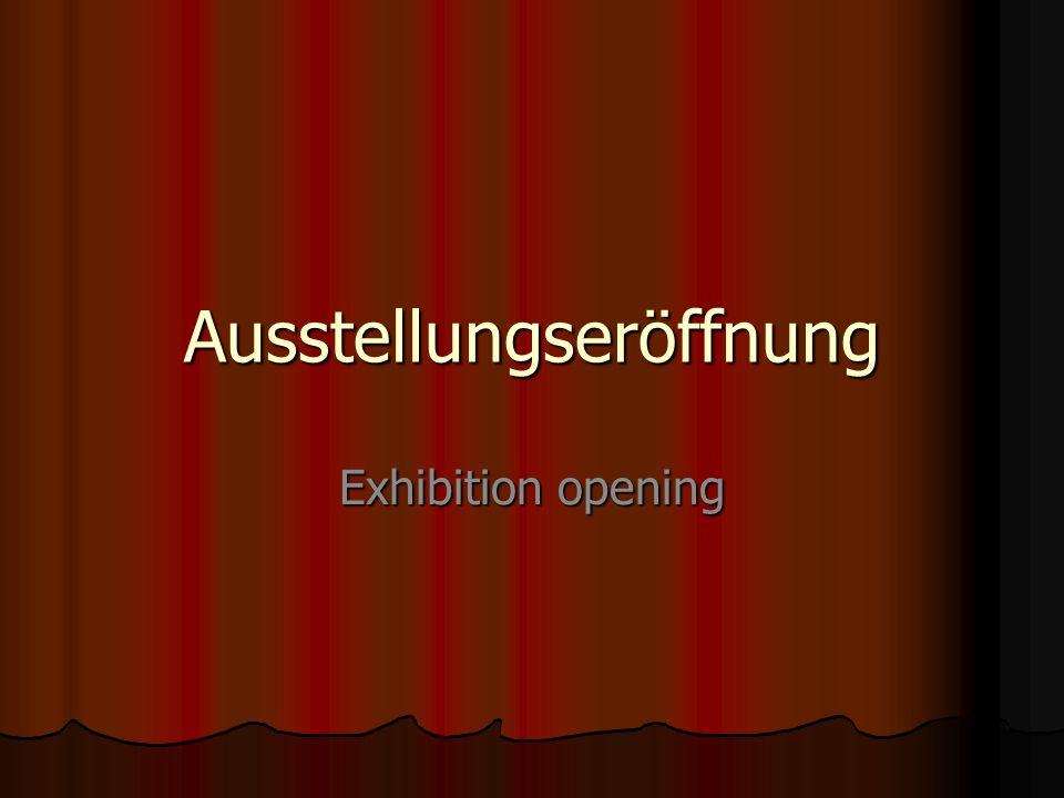Ausstellungseröffnung Exhibition opening