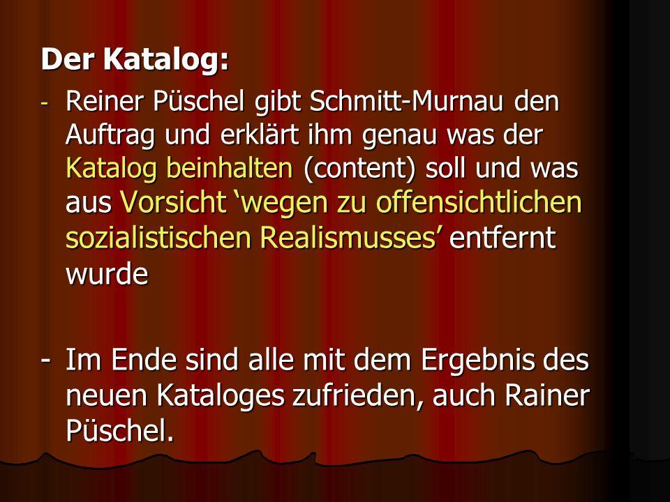 Der Katalog: - Reiner Püschel gibt Schmitt-Murnau den Auftrag und erklärt ihm genau was der Katalog beinhalten (content) soll und was aus Vorsicht weg