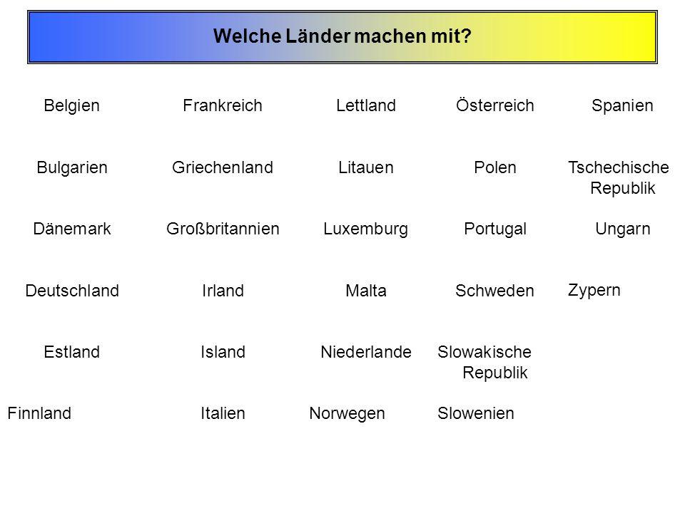 Welche Länder machen mit? Belgien Bulgarien Dänemark Deutschland Estland Finnland Frankreich Griechenland Großbritannien Irland Island Italien Lettlan