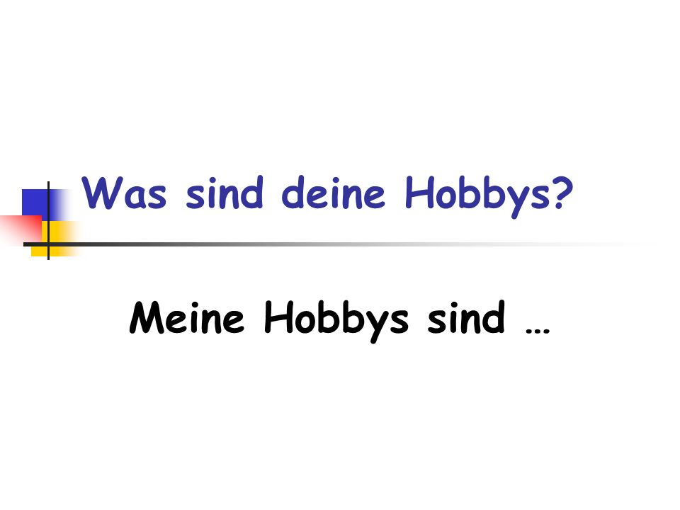 Was sind deine Hobbys? Meine Hobbys sind …