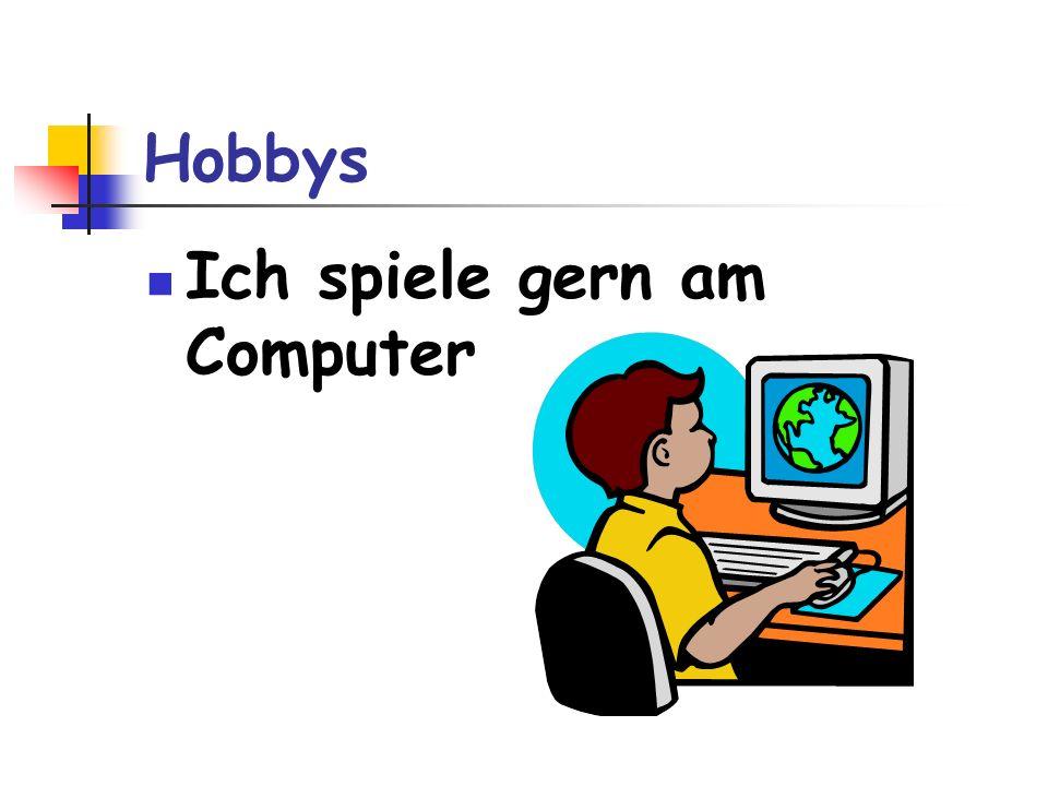 Hobbys Ich spiele gern am Computer