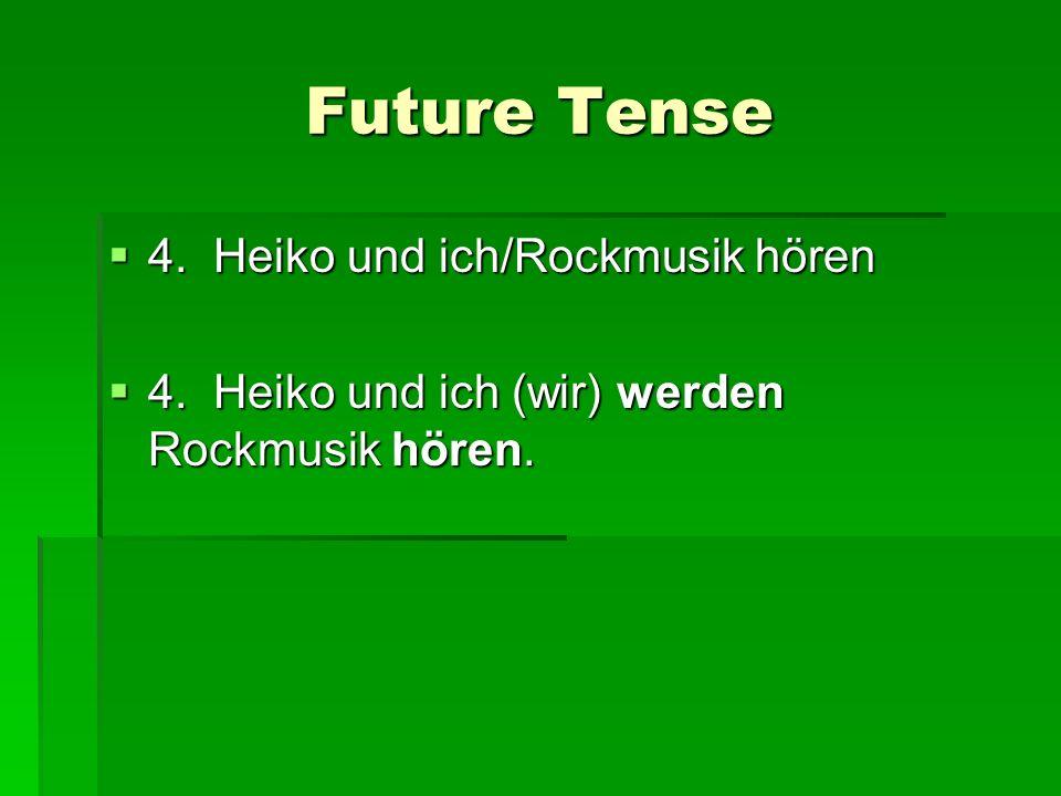 Future Tense 4. Heiko und ich/Rockmusik hören 4. Heiko und ich/Rockmusik hören 4. Heiko und ich (wir) werden Rockmusik hören. 4. Heiko und ich (wir) w