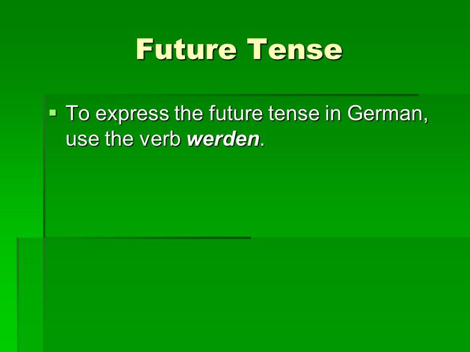 Future Tense werden werden ich werde ich werde du wirst (e changes to i) du wirst (e changes to i) er,sie,es wird (e changes to i) er,sie,es wird (e changes to i)