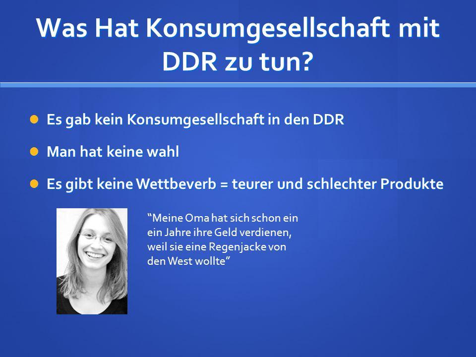 Was Hat Konsumgesellschaft mit DDR zu tun? Es gab kein Konsumgesellschaft in den DDR Es gab kein Konsumgesellschaft in den DDR Man hat keine wahl Man
