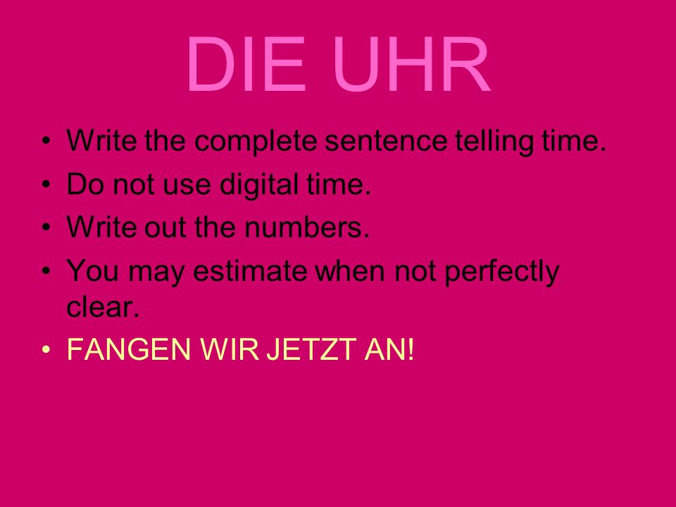 DIE UHR Write the complete sentence telling time.Do not use digital time.