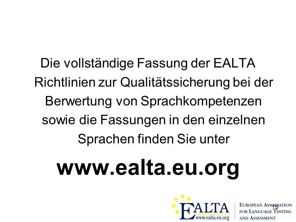 15 Die vollständige Fassung der EALTA Richtlinien zur Qualitätssicherung bei der Berwertung von Sprachkompetenzen sowie die Fassungen in den einzelnen Sprachen finden Sie unter www.ealta.eu.org