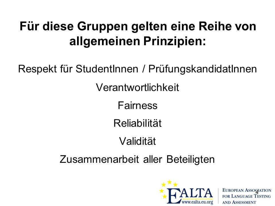 4 Für diese Gruppen gelten eine Reihe von allgemeinen Prinzipien: Respekt für StudentInnen / PrüfungskandidatInnen Verantwortlichkeit Fairness Reliabilität Validität Zusammenarbeit aller Beteiligten