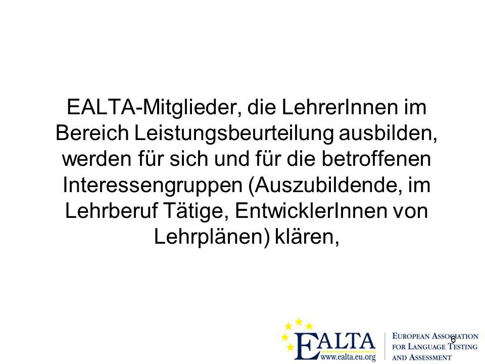 6 EALTA-Mitglieder, die LehrerInnen im Bereich Leistungsbeurteilung ausbilden, werden für sich und für die betroffenen Interessengruppen (Auszubildende, im Lehrberuf Tätige, EntwicklerInnen von Lehrplänen) klären,