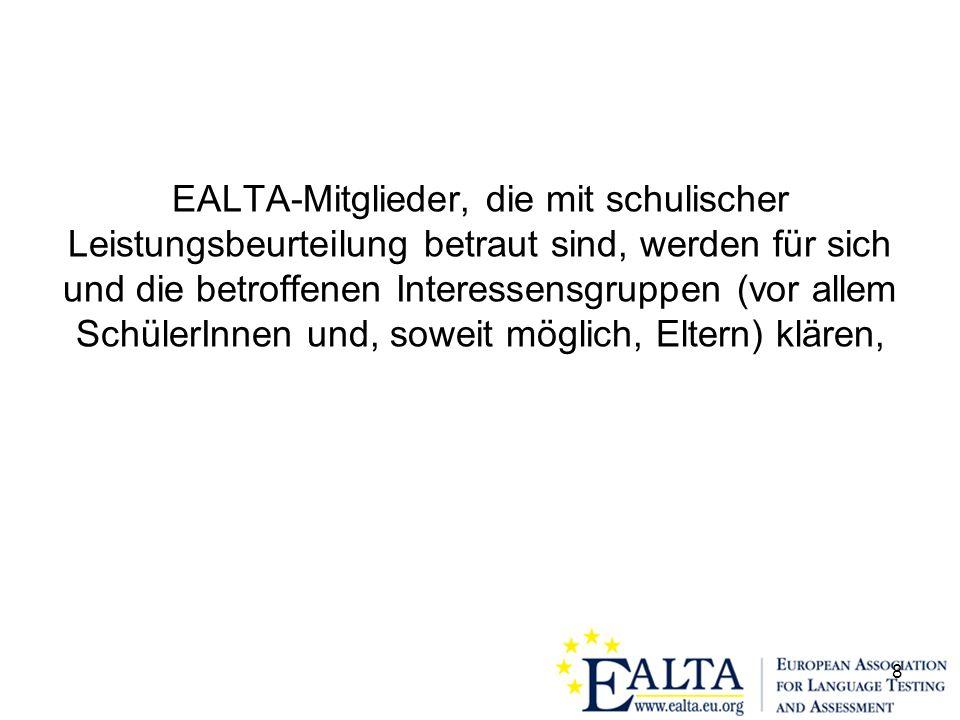 8 EALTA-Mitglieder, die mit schulischer Leistungsbeurteilung betraut sind, werden für sich und die betroffenen Interessensgruppen (vor allem SchülerInnen und, soweit möglich, Eltern) klären,