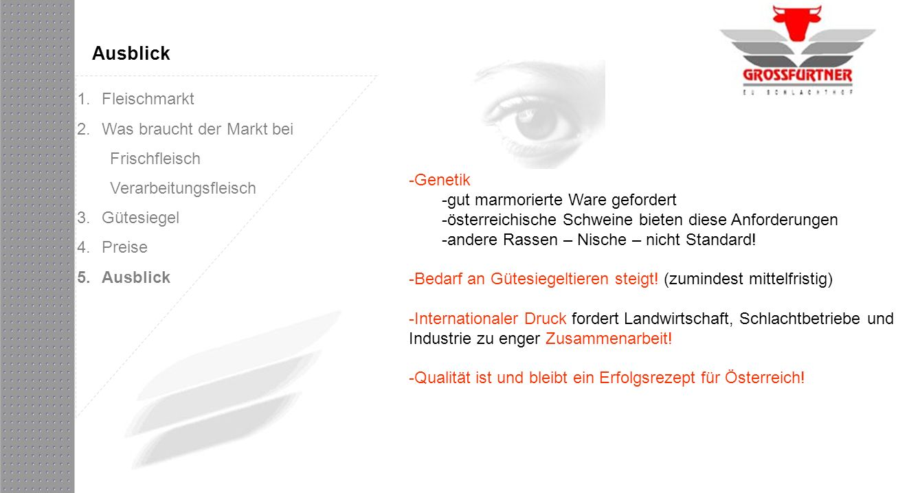Ausblick -Genetik -gut marmorierte Ware gefordert -österreichische Schweine bieten diese Anforderungen -andere Rassen – Nische – nicht Standard! -Beda