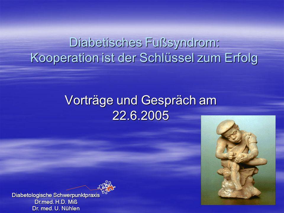 Diabetologische Schwerpunktpraxis Dr.med. H.D. Miß Dr. med. U. Nühlen Diabetisches Fußsyndrom: Kooperation ist der Schlüssel zum Erfolg Vorträge und G