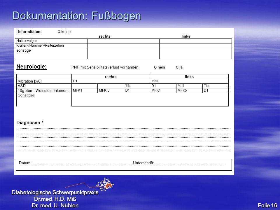 Diabetologische Schwerpunktpraxis Dr.med. H.D. Miß Dr. med. U. Nühlen Folie 16 Dokumentation: Fußbogen