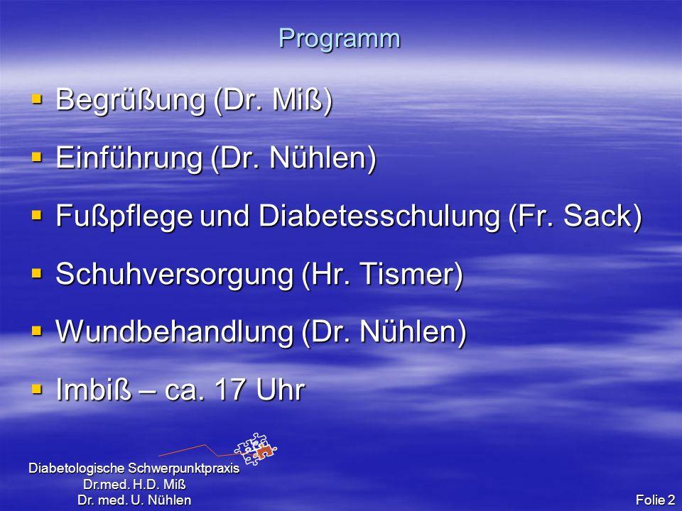 Diabetologische Schwerpunktpraxis Dr.med. H.D. Miß Dr. med. U. Nühlen Folie 2 Programm Begrüßung (Dr. Miß) Begrüßung (Dr. Miß) Einführung (Dr. Nühlen)