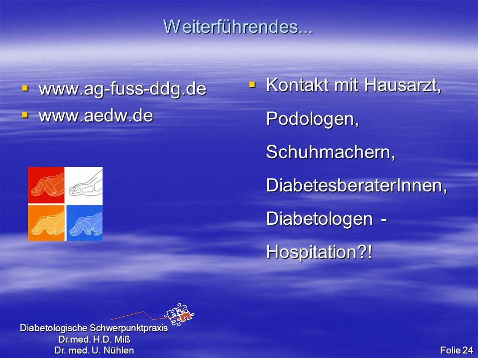 Diabetologische Schwerpunktpraxis Dr.med. H.D. Miß Dr. med. U. Nühlen Folie 24 Weiterführendes... www.ag-fuss-ddg.de www.ag-fuss-ddg.de www.aedw.de ww
