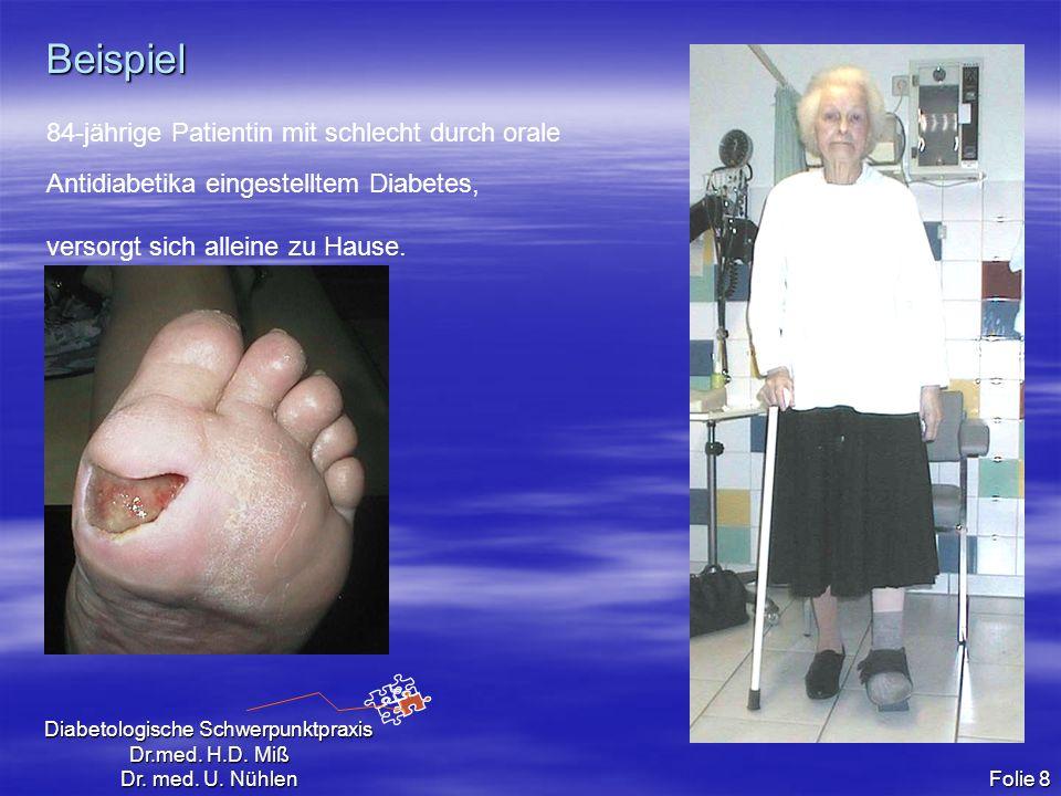 Diabetologische Schwerpunktpraxis Dr.med. H.D. Miß Dr. med. U. Nühlen Folie 8 Beispiel 84-jährige Patientin mit schlecht durch orale Antidiabetika ein