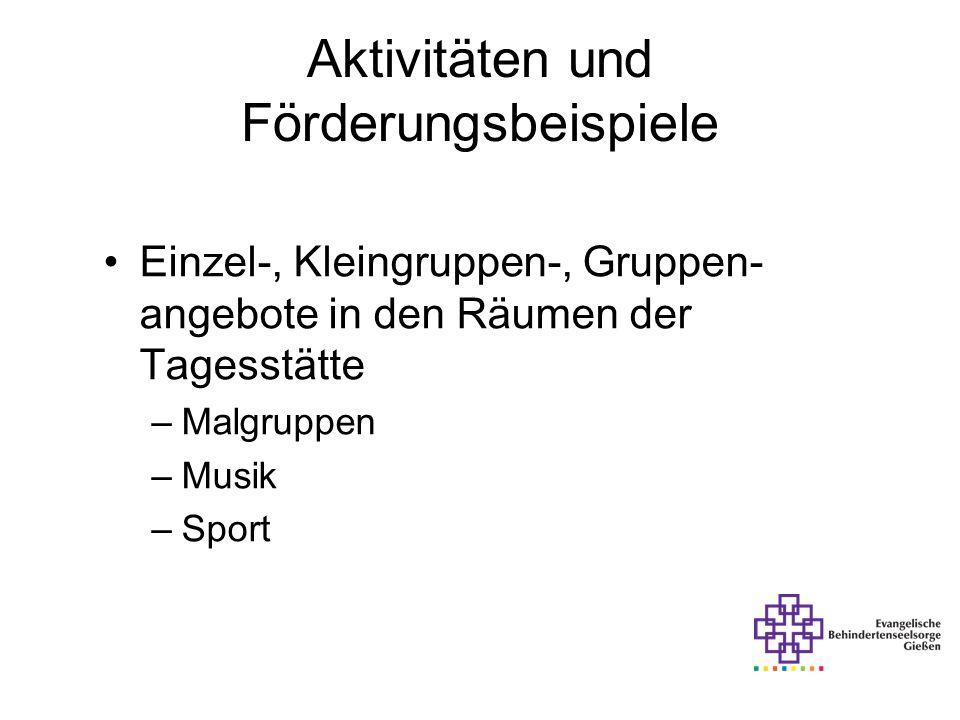 Aktivitäten und Förderungsbeispiele Einzel-, Kleingruppen-, Gruppen- angebote in den Räumen der Tagesstätte –Malgruppen –Musik –Sport
