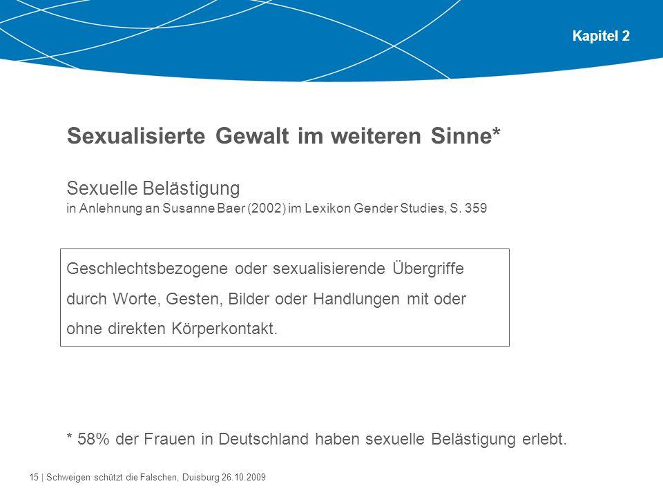 15 | Schweigen schützt die Falschen, Duisburg 26.10.2009 Kapitel 2 Sexualisierte Gewalt im weiteren Sinne* Sexuelle Belästigung in Anlehnung an Susann