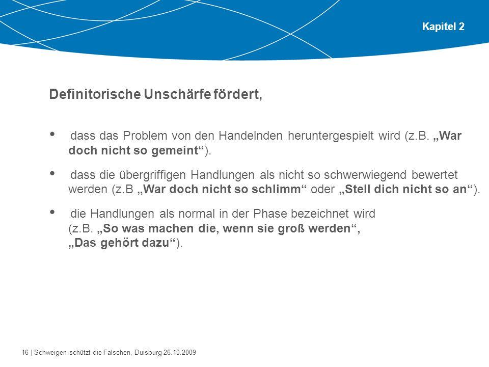 16 | Schweigen schützt die Falschen, Duisburg 26.10.2009 Kapitel 2 Definitorische Unschärfe fördert, dass das Problem von den Handelnden heruntergespi